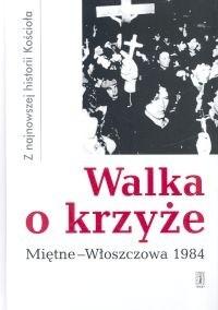 Okładka książki Walka o krzyże. Miętne - Włoszczowa 1984