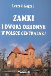 Okładka książki Zamki i dwory obronne w Polsce Centralnej