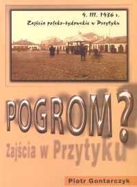 Okładka książki Pogrom? Zajścia polsko - żydowskie w Przytyku 9 marca 1936 r