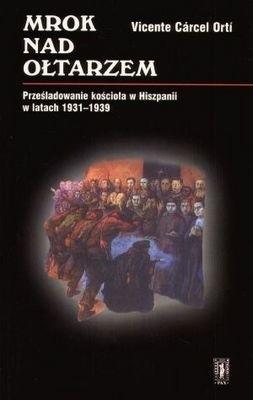 Okładka książki Mrok nad ołtarzem. Prześladowanie kościoła w Hiszpanii w lat