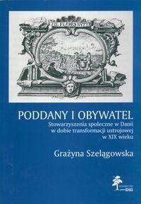 Okładka książki Poddany i obywatel. Stowarzyszenia społeczne w Danii w dobie transformacji ustrojowej w XIX wieku