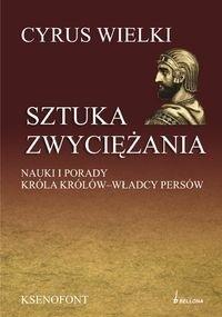 Okładka książki Sztuka zwyciężania. Nauki i porady króla królów - władcy Persów