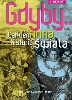 Okładka książki Gdyby... Całkiem inna historia świata: historia kontrfaktyczna