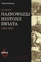 Okładka książki Słownik najnowszej historii świata 1900-2007. Tom 6: unia-ż