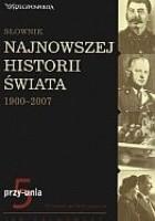 Słownik najnowszej historii świata 1900-2007. Tom 5: przy-unia