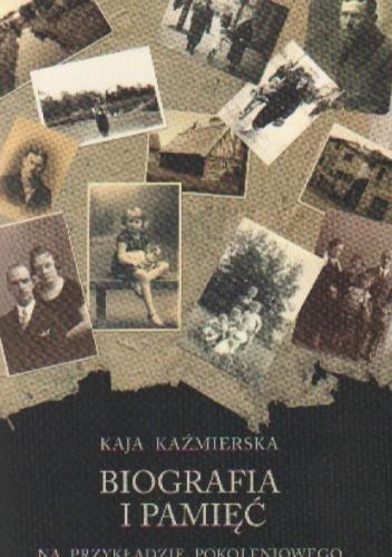 Okładka książki Biografia i pamięć Na przykładzie pokoleniowego....