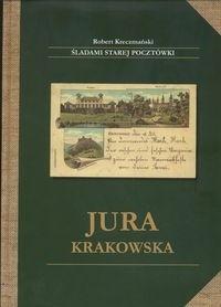 Okładka książki Jura krakowska śladami starej pocztówki - Kreczmański Robert