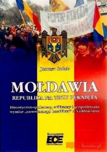 Okładka książki Mołdawia. Republika na trzy pęknięta. Historyczno-społeczny, militarny i geopolityczny wymiar ''zamrożonego konfliktu'' o Naddniestrze