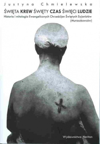 Okładka książki Święta krew, święty czas, święci ludzie. Historia i mitologia Ewangelicznych Chrześcijan Świętych Syjonistów (Muraszkowców)