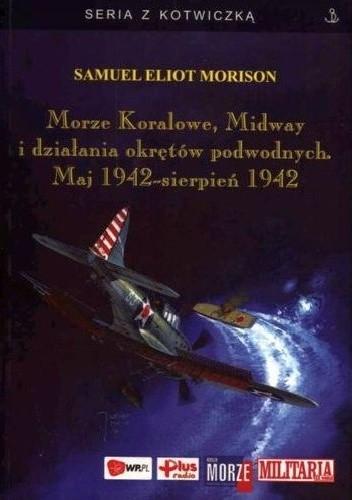 Okładka książki Morze Koralowe, Midway i działania okrętów podwodnych. Maj 1942 - sierpień 1942