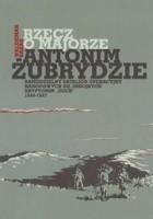 Rzecz o majorze Antonim Żubrydzie