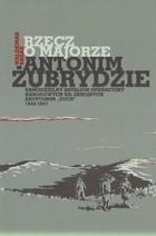 Okładka książki Rzecz o majorze Antonim Żubrydzie