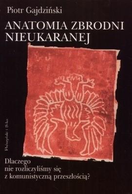 Okładka książki Anatomia zbrodni nieukaranej. Dlaczego nie rozliczyliśmy się z komunistyczną przeszłością