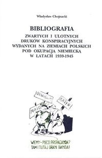 Okładka książki Bibliografia zwartych i ulotnych druków konspiracyjnych wydanych na ziemiach polskich pod okupacją niemiecką w latach 1939 - 1945