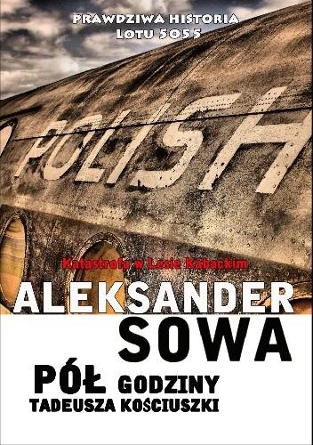 Okładka książki Pół godziny Tadeusza Kościuszki. Katastrofa w Lesie Kabackim