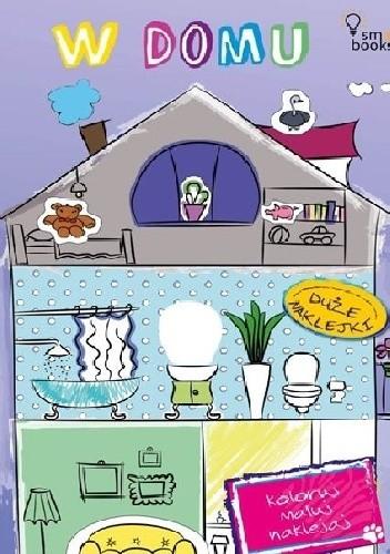 Okładka książki W domu. Koloruj, maluj, naklejaj