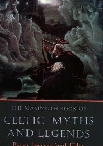 Okładka książki The Mammoth Book of Celtic Myths and Legends