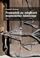 Przewodnik po zabytkach województwa lubuskiego Tom I