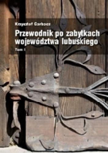 Okładka książki Przewodnik po zabytkach województwa lubuskiego Tom I