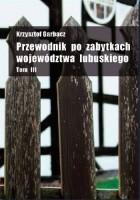 Przewodnik po zabytkach województwa lubuskiego Tom III