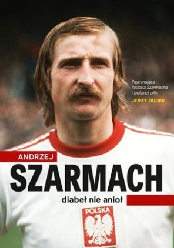 Okładka książki Andrzej Szarmach. Diabeł nie anioł