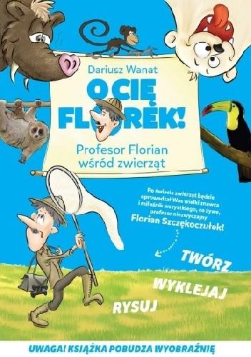 Okładka książki O Cię Florek. Profesor Florian wśród zwierząt