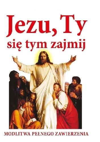 Okładka książki Jezu, Ty się tym zajmij. Modlitwa pełnego zawierzenia