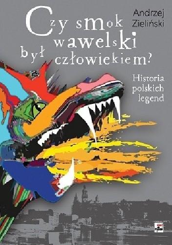 Okładka książki Czy smok wawelski był człowiekiem? Historia polskich legend