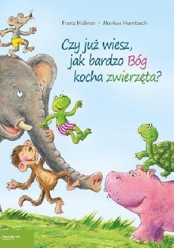 Okładka książki Czy już wiesz, jak bardzo Bóg kocha zwierzęta?