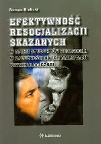 Okładka książki Efektywność resocjalizacji skazanych w opinii studentów pedagogiki w zależności od ich orientacji kryminologicznej