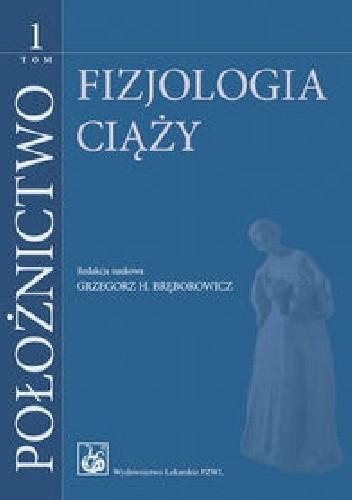Okładka książki Położnictwo. Tom 1. Fizjologia ciąży.