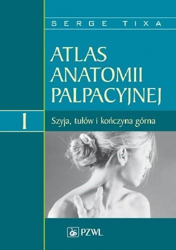 Okładka książki Atlas anatomii palpacyjnej Tom 1 Szyja, tułów i kończyna górna Wydanie 2