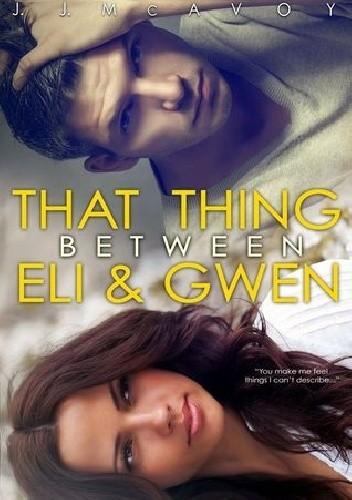 Okładka książki That Thing Between Eli & Gwen