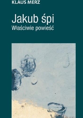 Okładka książki Jakub śpi. Właściwie powieść