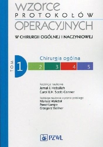 Okładka książki Wzorce protokołów operacyjnych w chirurgii ogólnej i naczyniowej. Tom 1