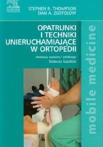 Okładka książki Opatrunki i techniki unieruchamiające w ortopedii