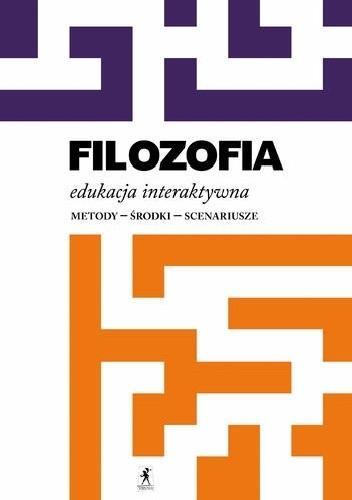 Okładka książki Filozofia. Edukacja interaktywna. Metody - środki - scenariusze