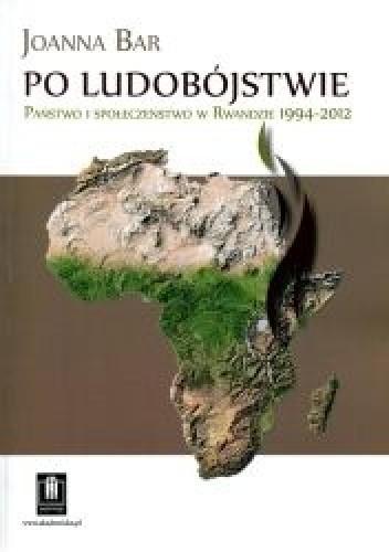 Okładka książki Po ludobójstwie. Państwo i społeczeństwo w Rwandzie 1994-2012