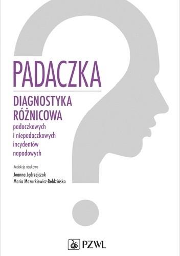 Okładka książki Padaczka. Diagnostyka różnicowa padaczkowych i niepadaczkowych incydentów napadowych