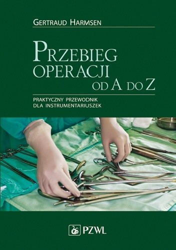 Okładka książki Przebieg operacji od A do Z. Praktyczny przewodnik dla instrumentariuszek. Dodruk