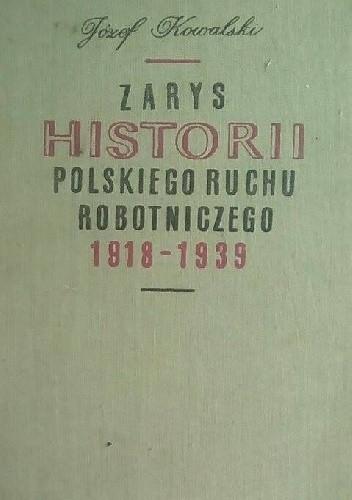 Okładka książki Zarys historii Polskiego ruchu robotniczego 1918-1939 - część I: 1918-1928