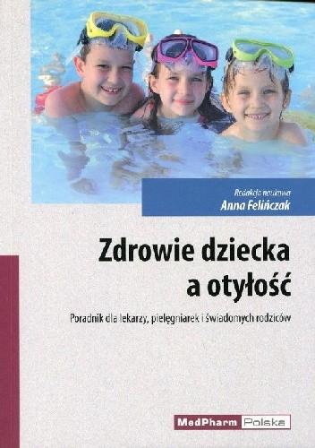 Okładka książki Zdrowie dziecka a otyłość. Poradnik dla lekarzy pielęgniarek i świadomych rodziców.
