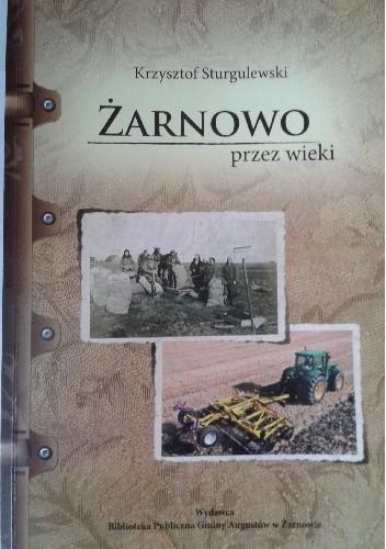 Okładka książki Żarnowo przez wieki. Od założenia wsi do czasów współczesnych.
