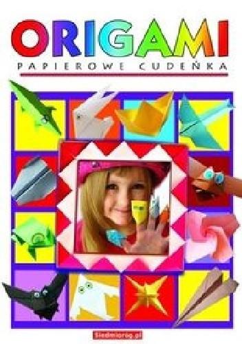 Okładka książki Origami. Papierowe cudeńka