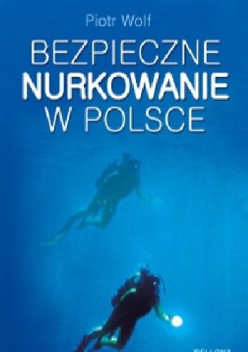 Okładka książki Bezpieczne nurkowanie w Polsce