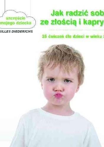 Okładka książki Jak radzić sobie ze złością i kaprysami. 35 ćwiczeń dla dzieci w wieku 3-10 lat