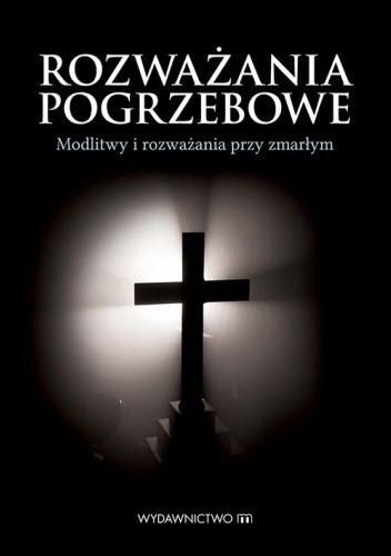 Okładka książki Rozważania pogrzebowe. Modlitwy i rozważania przy zmarłym