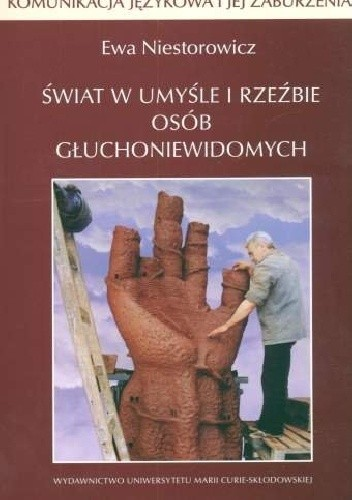 Okładka książki Świat w umyśle i rzeźbie osób głuchoniewidomych