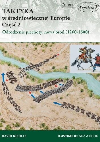 Okładka książki Taktyka w średniowiecznej Europie Część 2: Odrodzenie piechoty, nowa broń (1260-1500)