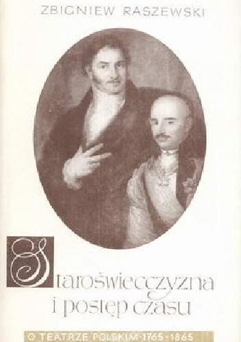 Okładka książki Staroświecczyzna i postęp czasu. O teatrze polskim